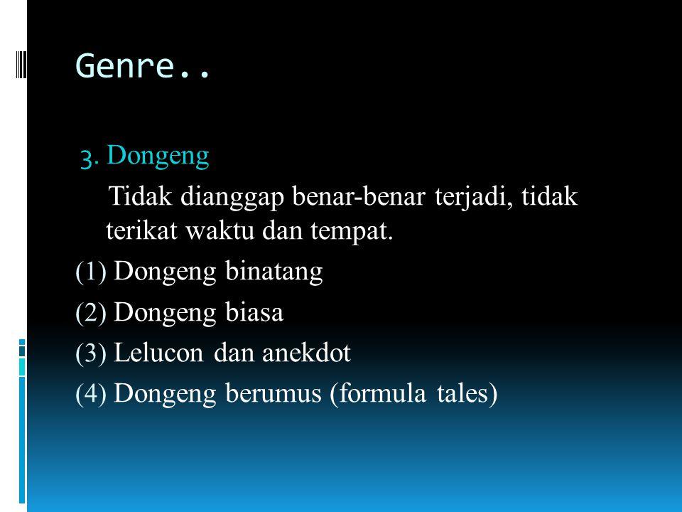 Genre….2. Legenda (legend) = mirip mite, dianggap pernah benar-benar terjadi, tidak dianggap suci.