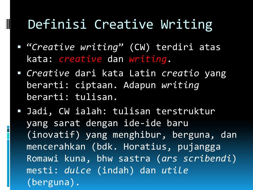 Bobot: 3 SKS (2-1), MKK Kompetensi dasar: Setelah mengikuti perkuliahan Creavite Writing, Anda diharapkan dapat:  Memahami definisi dan deskripsi creative writing.