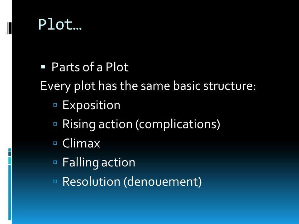 Plot….  The action of the story; the beginning, middle, and end of a work of fiction  3 keys to a successful plot:  Pace (how quickly does the stor