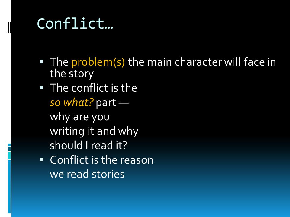 Elements… Conflict: Is a problem in the story that needs to be resolved.