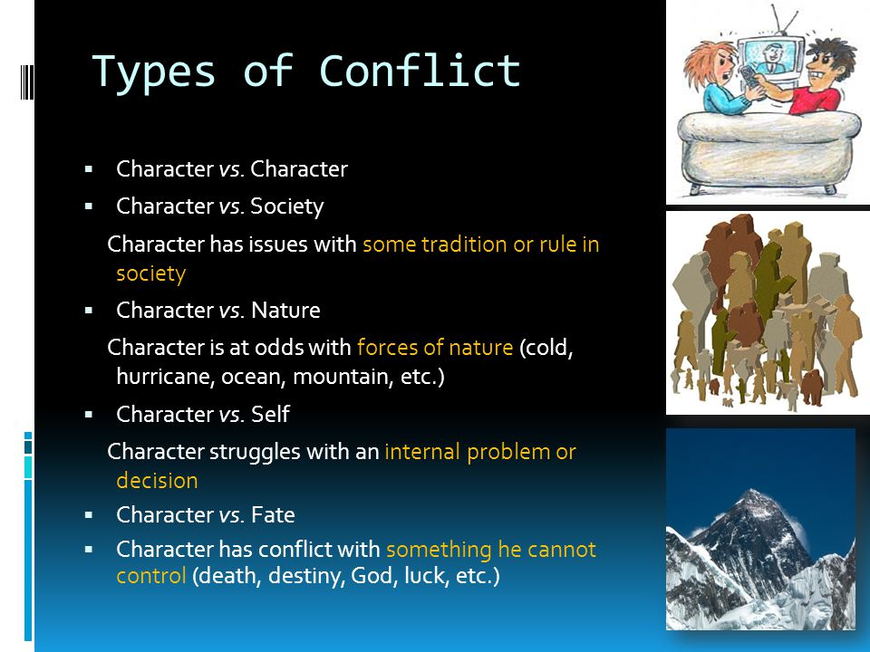 Conflict…  The problem(s) the main character will face in the story  The conflict is the so what? part — why are you writing it and why should I rea