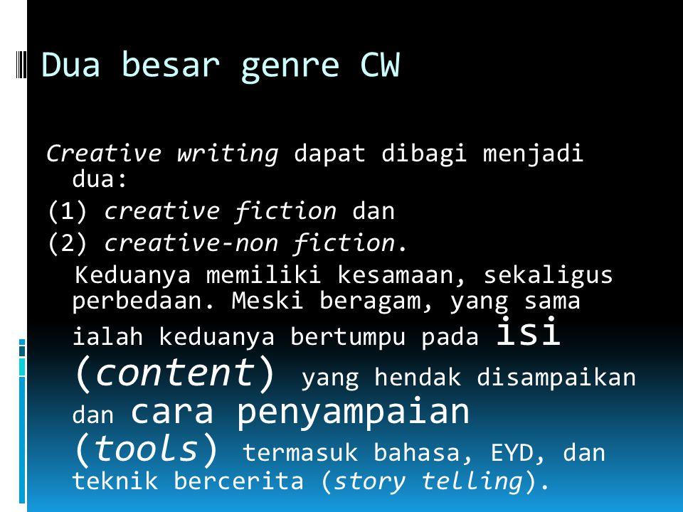 Dua besar genre CW Creative writing dapat dibagi menjadi dua: (1) creative fiction dan (2) creative-non fiction.