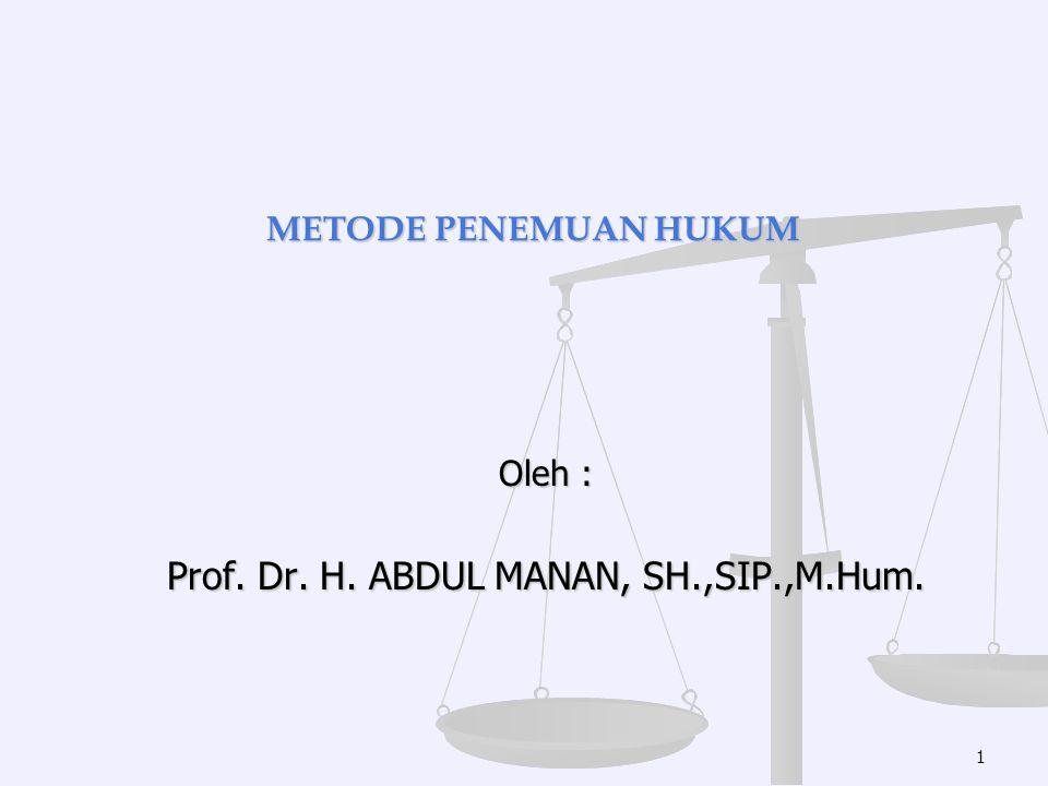 2 Oleh :Prof.Dr. H. ABDUL MANAN, SH.,SIP.,M.Hum. METODE PENEMUAN HUKUM I.