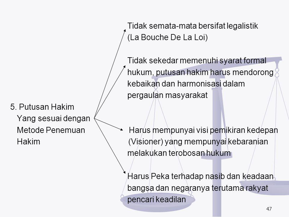 Tidak semata-mata bersifat legalistik (La Bouche De La Loi) Tidak sekedar memenuhi syarat formal hukum, putusan hakim harus mendorong kebaikan dan har