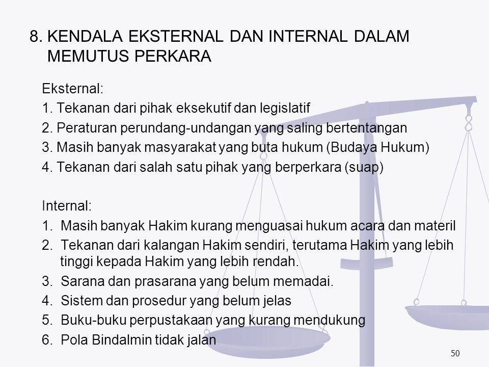8. KENDALA EKSTERNAL DAN INTERNAL DALAM MEMUTUS PERKARA Eksternal: 1. Tekanan dari pihak eksekutif dan legislatif 2. Peraturan perundang-undangan yang