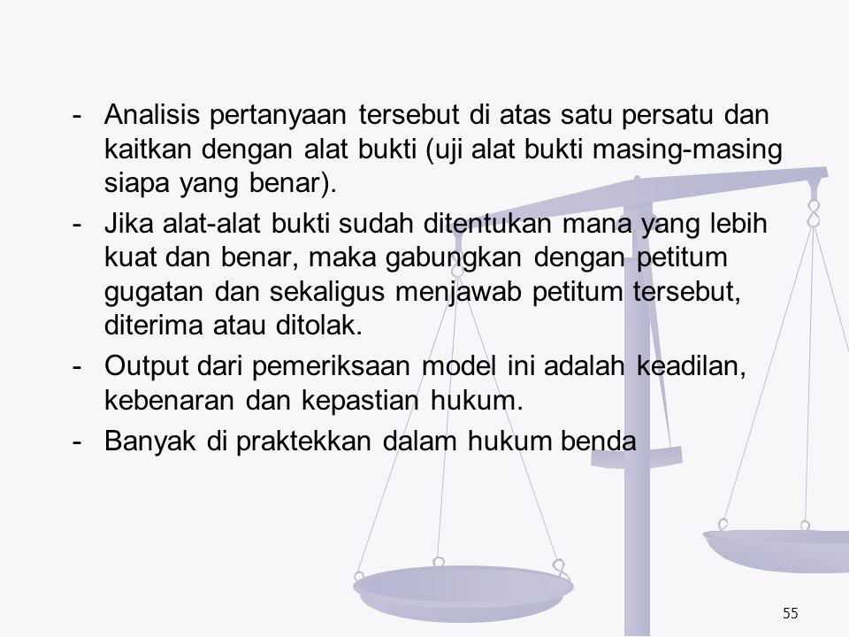 -Analisis pertanyaan tersebut di atas satu persatu dan kaitkan dengan alat bukti (uji alat bukti masing-masing siapa yang benar). -Jika alat-alat bukt