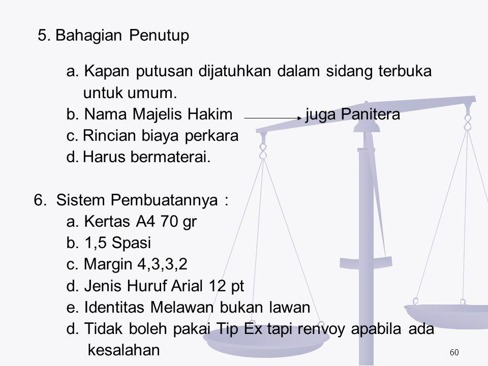 5. Bahagian Penutup a. Kapan putusan dijatuhkan dalam sidang terbuka untuk umum. b. Nama Majelis Hakim juga Panitera c.Rincian biaya perkara d.Harus b