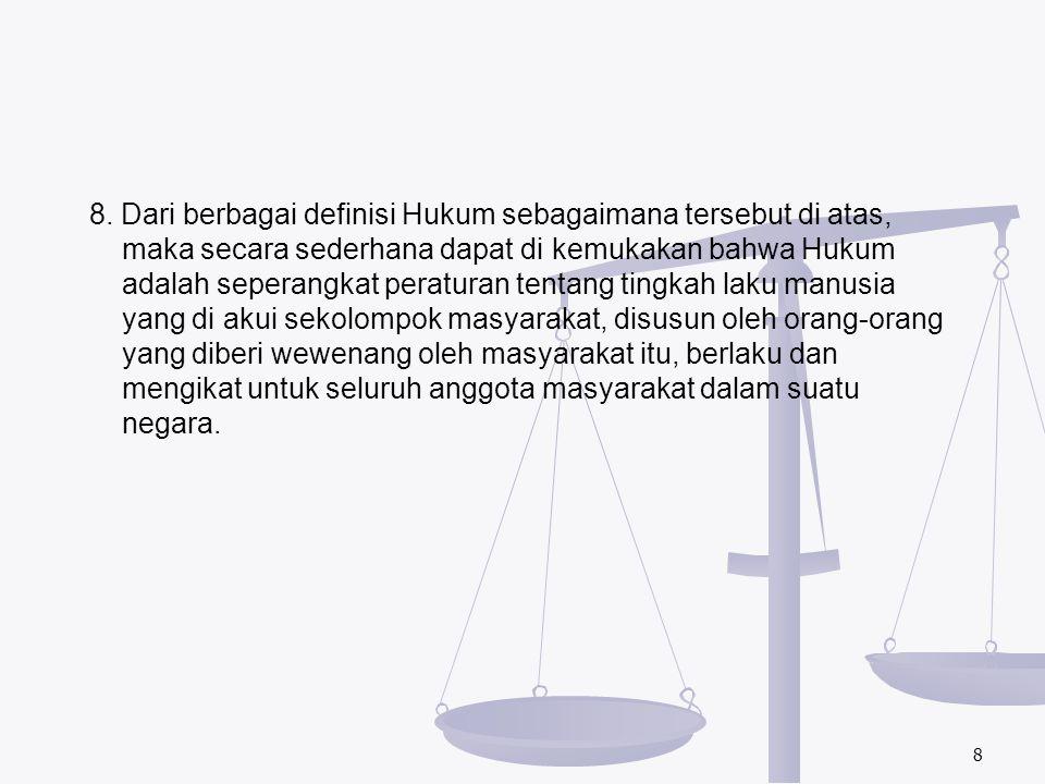 8. Dari berbagai definisi Hukum sebagaimana tersebut di atas, maka secara sederhana dapat di kemukakan bahwa Hukum adalah seperangkat peraturan tentan
