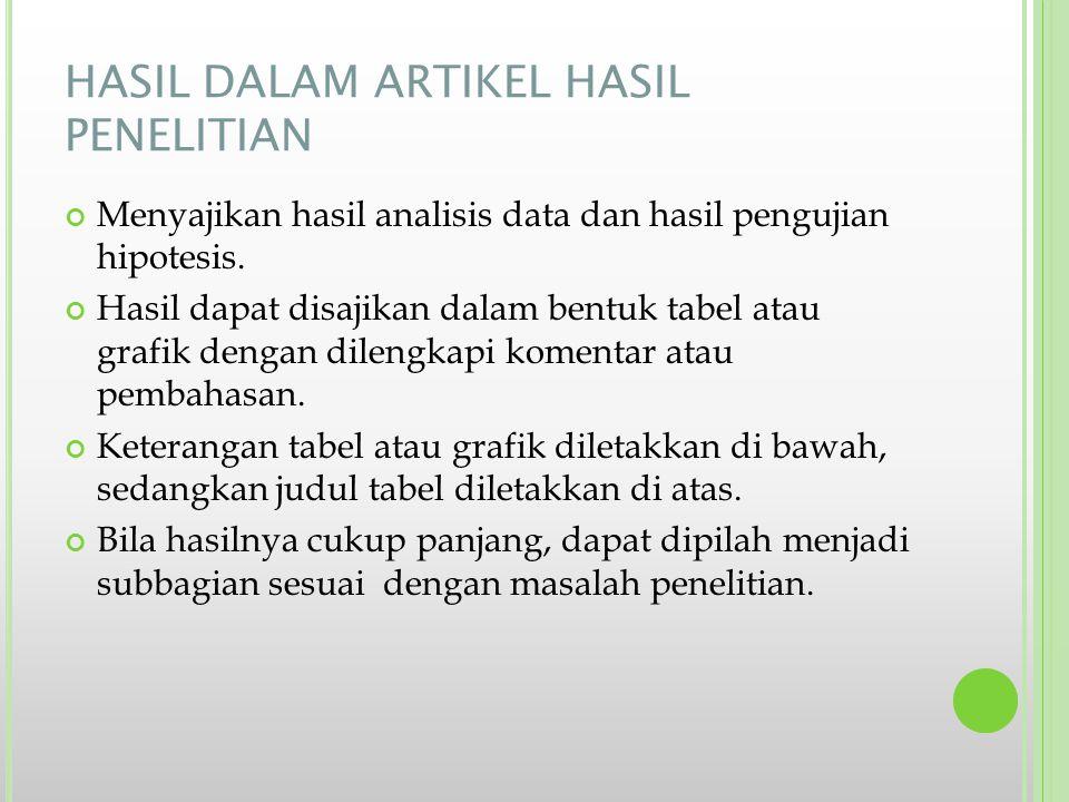 HASIL DALAM ARTIKEL HASIL PENELITIAN Menyajikan hasil analisis data dan hasil pengujian hipotesis. Hasil dapat disajikan dalam bentuk tabel atau grafi