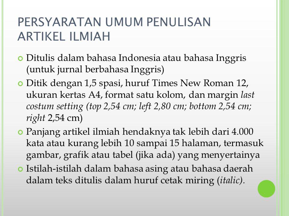 PERSYARATAN UMUM PENULISAN ARTIKEL ILMIAH Ditulis dalam bahasa Indonesia atau bahasa Inggris (untuk jurnal berbahasa Inggris) Ditik dengan 1,5 spasi,