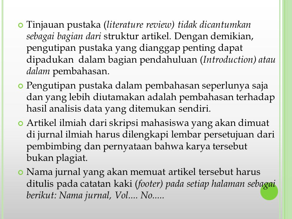 Tinjauan pustaka ( literature review) tidak dicantumkan sebagai bagian dari struktur artikel. Dengan demikian, pengutipan pustaka yang dianggap pentin