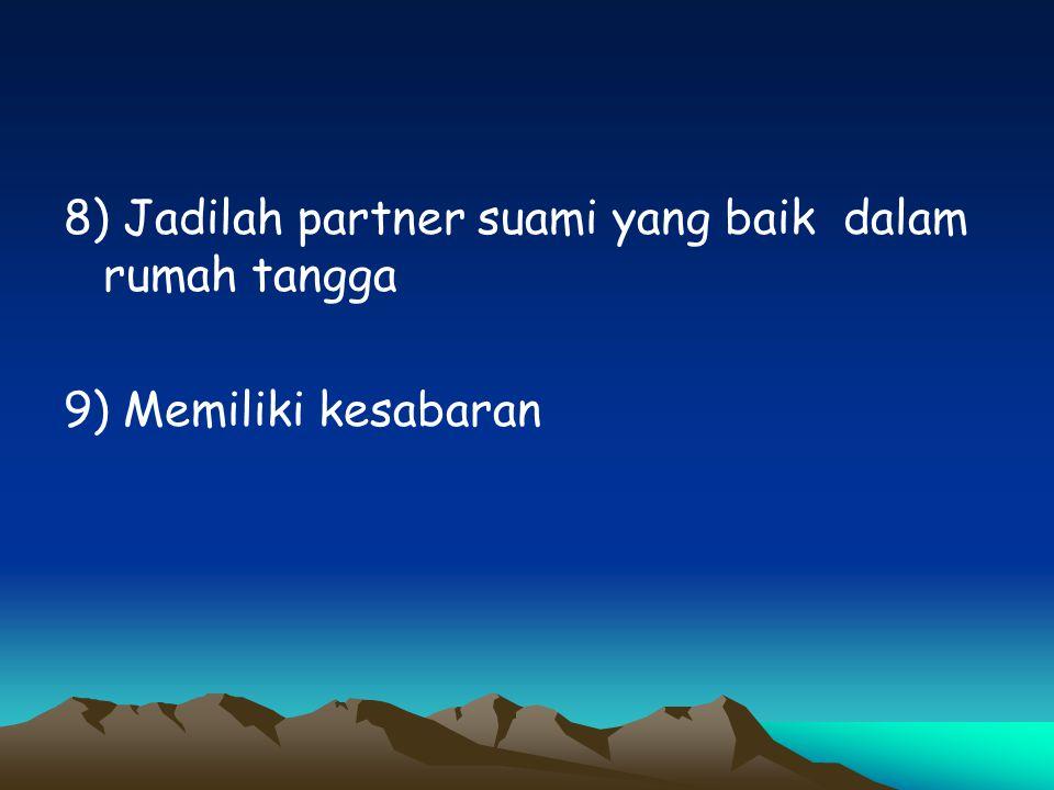 8) Jadilah partner suami yang baik dalam rumah tangga 9) Memiliki kesabaran