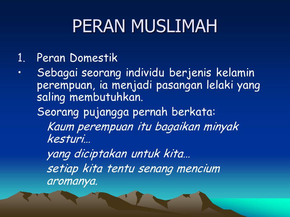 PERAN MUSLIMAH 1.Peran Domestik Sebagai seorang individu berjenis kelamin perempuan, ia menjadi pasangan lelaki yang saling membutuhkan. Seorang pujan
