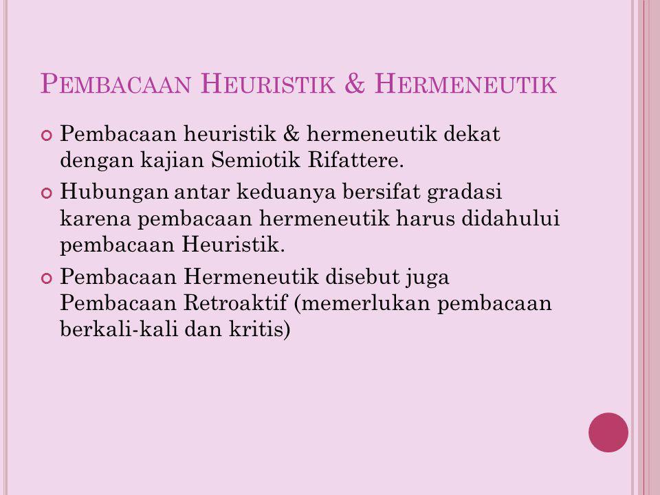 P EMBACAAN H EURISTIK & H ERMENEUTIK Pembacaan heuristik & hermeneutik dekat dengan kajian Semiotik Rifattere.