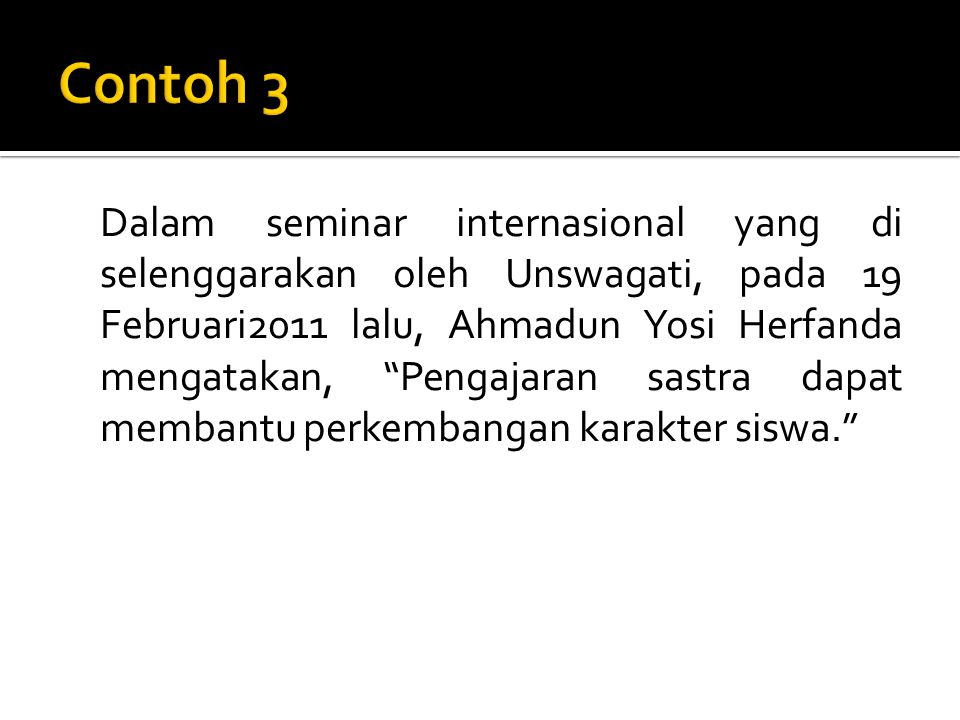 "Dalam seminar internasional yang di selenggarakan oleh Unswagati, pada 19 Februari2011 lalu, Ahmadun Yosi Herfanda mengatakan, ""Pengajaran sastra dapa"