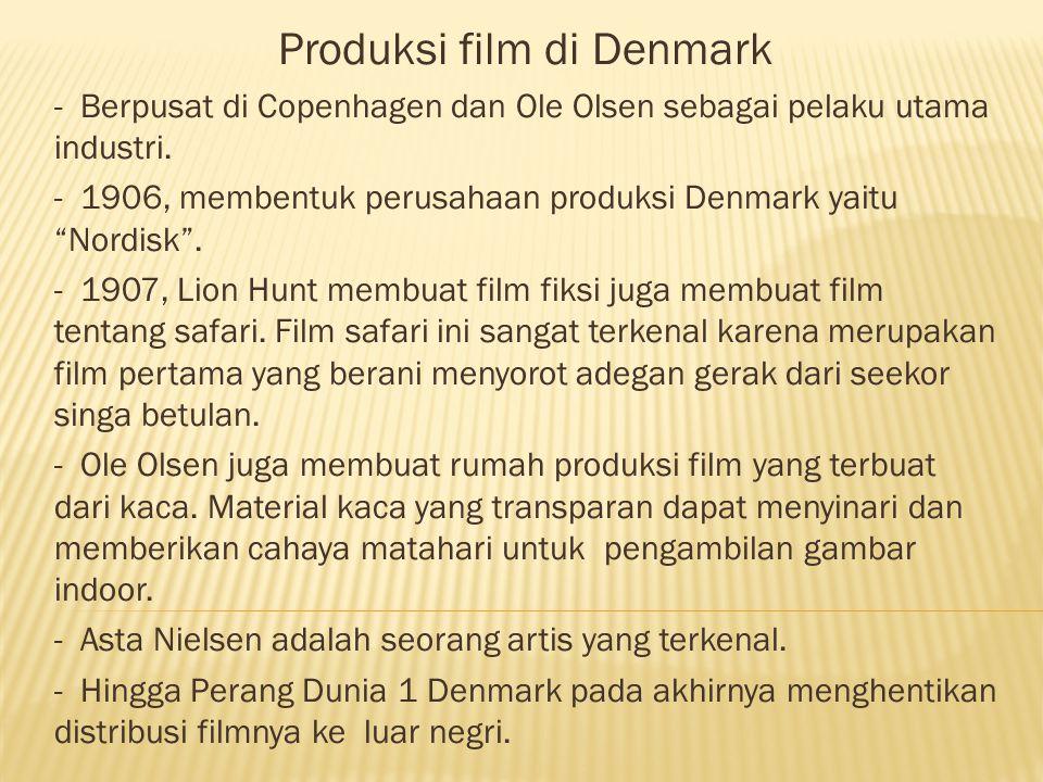 """Produksi film di Denmark - Berpusat di Copenhagen dan Ole Olsen sebagai pelaku utama industri. - 1906, membentuk perusahaan produksi Denmark yaitu """"No"""