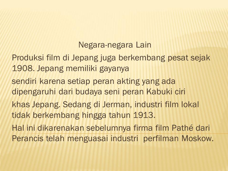 Negara-negara Lain Produksi film di Jepang juga berkembang pesat sejak 1908. Jepang memiliki gayanya sendiri karena setiap peran akting yang ada dipen