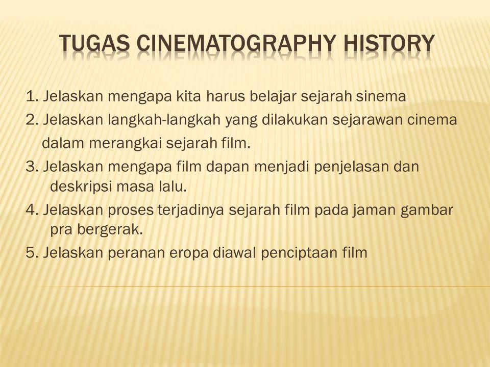 1. Jelaskan mengapa kita harus belajar sejarah sinema 2. Jelaskan langkah-langkah yang dilakukan sejarawan cinema dalam merangkai sejarah film. 3. Jel