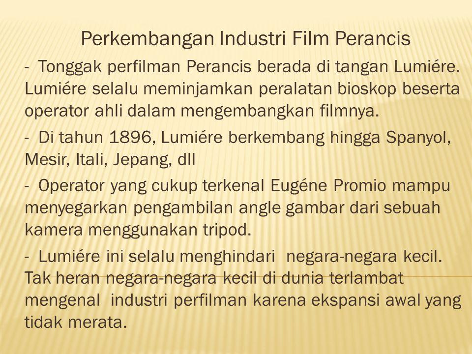 Perkembangan Industri Film Perancis - Tonggak perfilman Perancis berada di tangan Lumiére. Lumiére selalu meminjamkan peralatan bioskop beserta operat