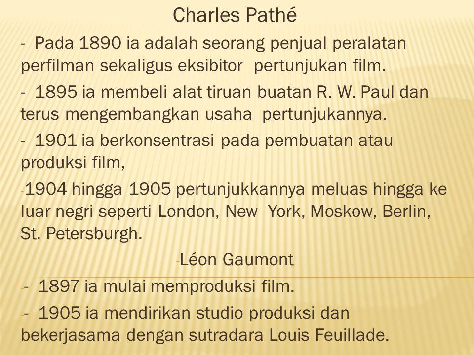 Charles Pathé - Pada 1890 ia adalah seorang penjual peralatan perfilman sekaligus eksibitor pertunjukan film. - 1895 ia membeli alat tiruan buatan R.