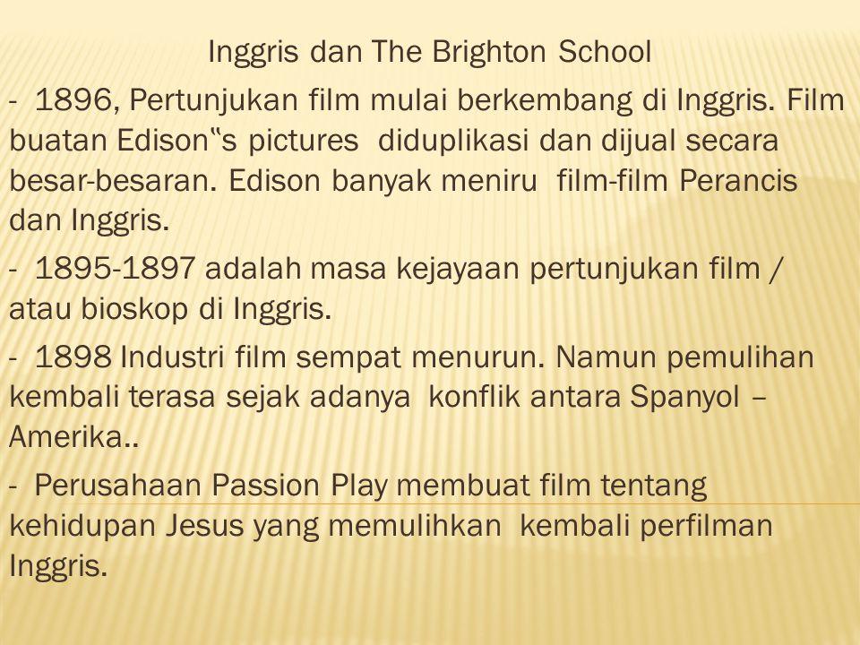 """Inggris dan The Brighton School - 1896, Pertunjukan film mulai berkembang di Inggris. Film buatan Edison """" s pictures diduplikasi dan dijual secara be"""