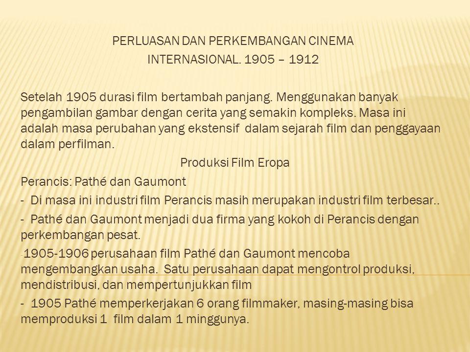 PERLUASAN DAN PERKEMBANGAN CINEMA INTERNASIONAL. 1905 – 1912 Setelah 1905 durasi film bertambah panjang. Menggunakan banyak pengambilan gambar dengan