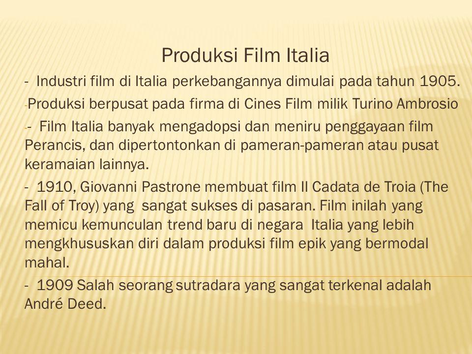 Produksi Film Italia - Industri film di Italia perkebangannya dimulai pada tahun 1905. - Produksi berpusat pada firma di Cines Film milik Turino Ambro