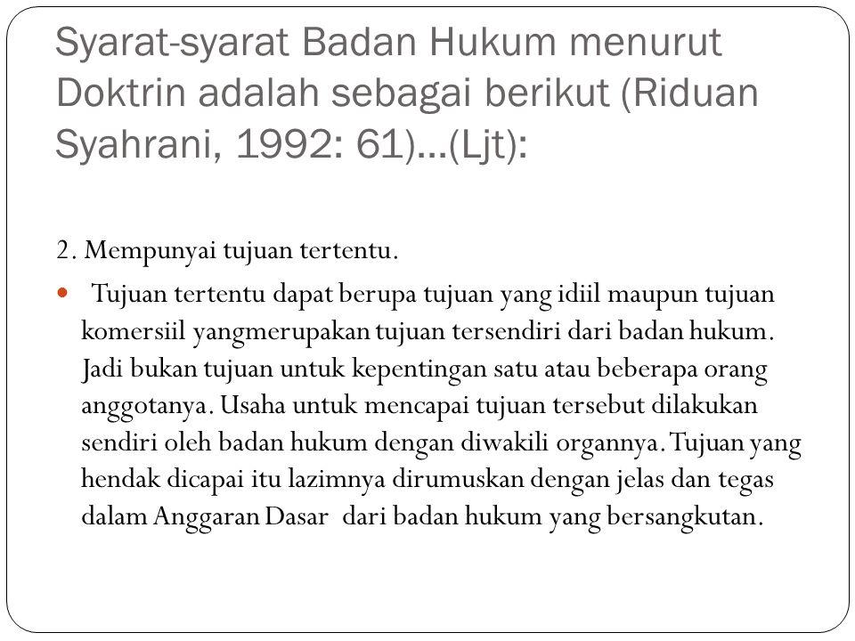 Syarat-syarat Badan Hukum menurut Doktrin adalah sebagai berikut (Riduan Syahrani, 1992: 61)...(Ljt): 2. Mempunyai tujuan tertentu. Tujuan tertentu da