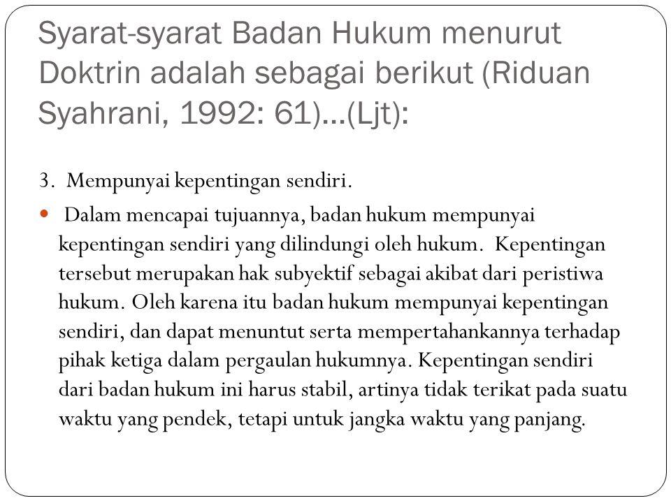 Syarat-syarat Badan Hukum menurut Doktrin adalah sebagai berikut (Riduan Syahrani, 1992: 61)...(Ljt): 3. Mempunyai kepentingan sendiri. Dalam mencapai