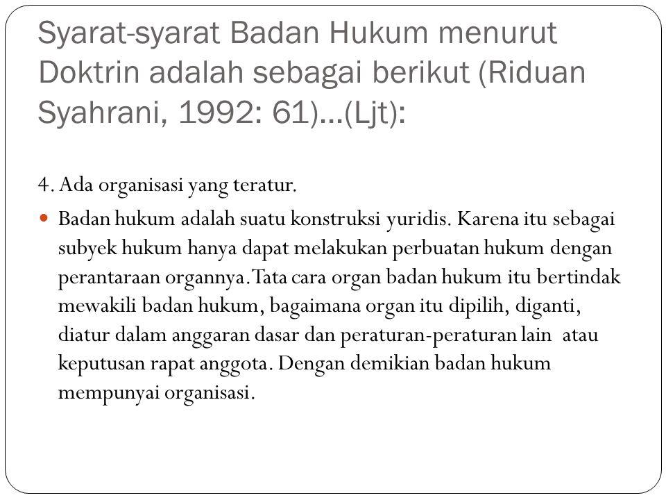 Syarat-syarat Badan Hukum menurut Doktrin adalah sebagai berikut (Riduan Syahrani, 1992: 61)...(Ljt): 4. Ada organisasi yang teratur. Badan hukum adal