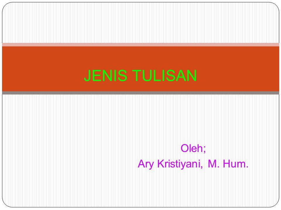 Oleh; Ary Kristiyani, M. Hum. JENIS TULISAN