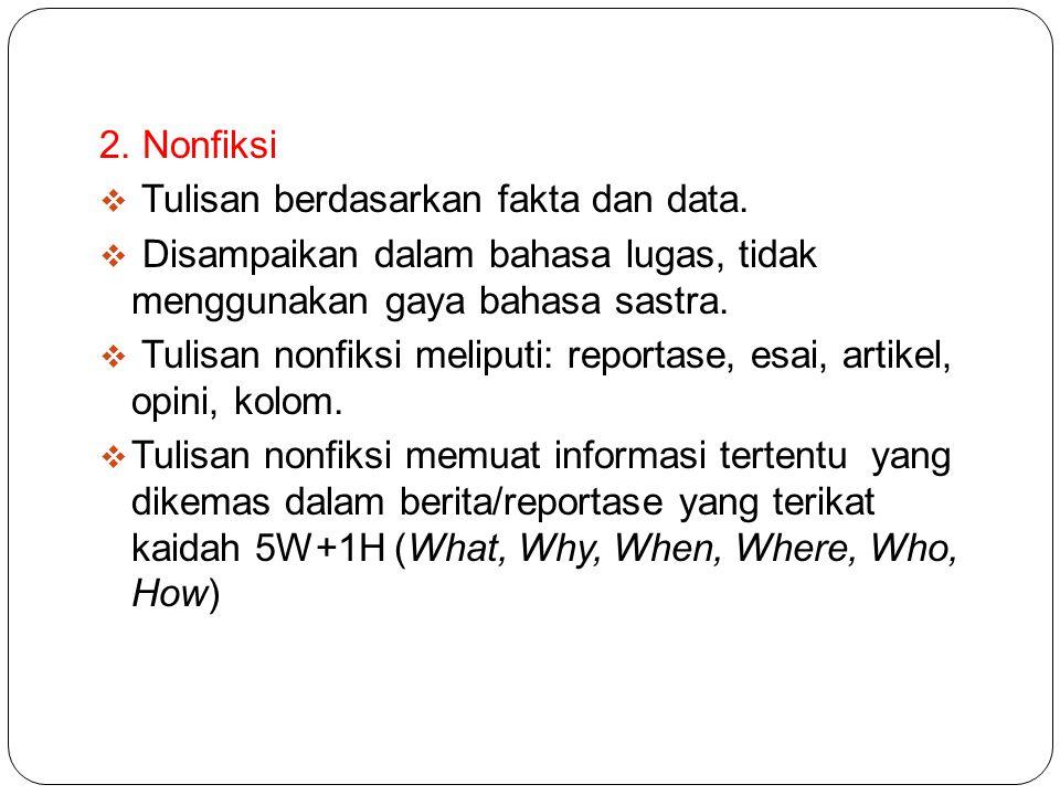 2.Nonfiksi  Tulisan berdasarkan fakta dan data.