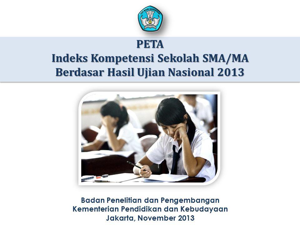 PETA Indeks Kompetensi Sekolah SMA/MA Berdasar Hasil Ujian Nasional 2013 Badan Penelitian dan Pengembangan Kementerian Pendidikan dan Kebudayaan Jakar