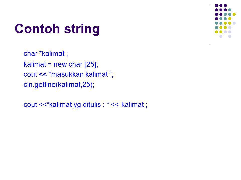 """Contoh string char *kalimat ; kalimat = new char [25]; cout << """"masukkan kalimat """"; cin.getline(kalimat,25); cout <<""""kalimat yg ditulis : """" << kalimat"""