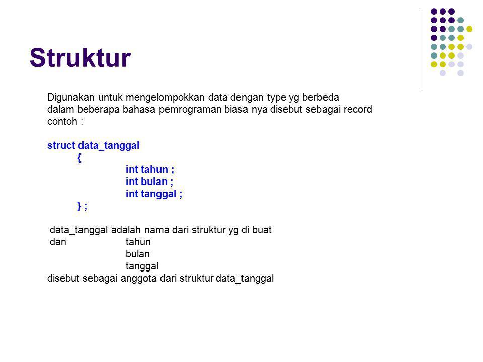 Digunakan untuk mengelompokkan data dengan type yg berbeda dalam beberapa bahasa pemrograman biasa nya disebut sebagai record contoh : struct data_tan
