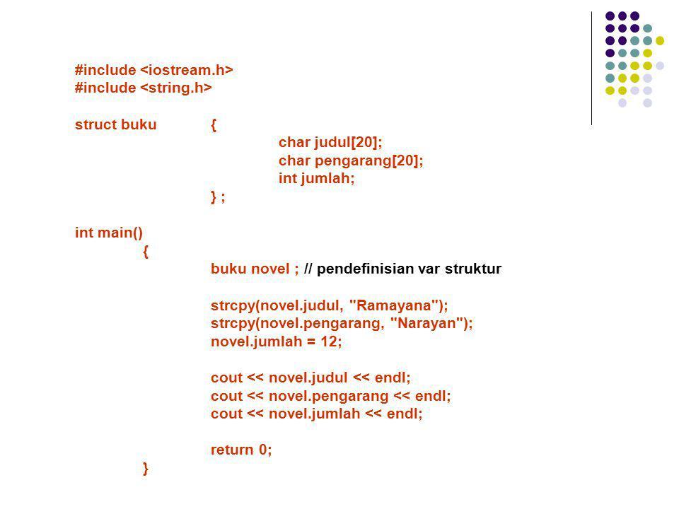 #include struct buku{ char judul[20]; char pengarang[20]; int jumlah; } ; int main() { buku novel ; // pendefinisian var struktur strcpy(novel.judul,