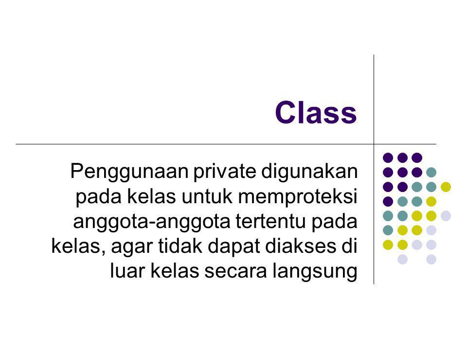 Class Penggunaan private digunakan pada kelas untuk memproteksi anggota-anggota tertentu pada kelas, agar tidak dapat diakses di luar kelas secara lan
