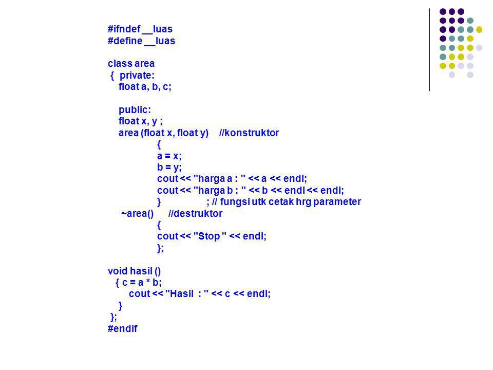 #ifndef __luas #define __luas class area { private: float a, b, c; public: float x, y ; area (float x, float y) //konstruktor { a = x; b = y; cout <<