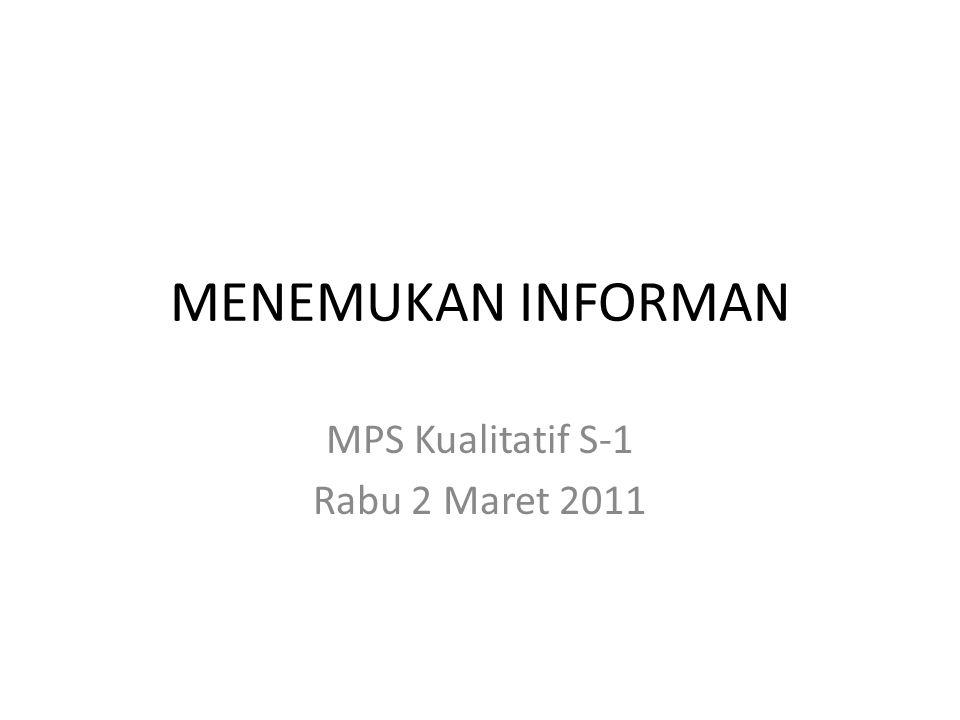 Definisi Informan Sesuai dengan kata yang digunakan, informan adalah orang yang memiliki informasi tentang subyek yang ingin diketahui oleh peneliti.