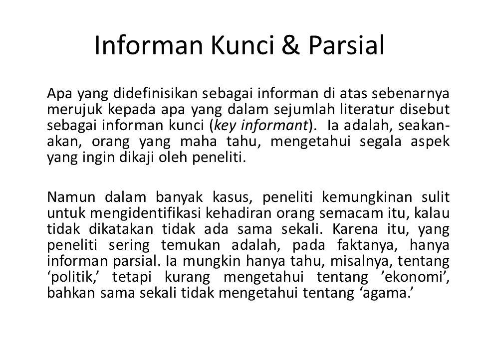 Informan Kunci & Parsial Apa yang didefinisikan sebagai informan di atas sebenarnya merujuk kepada apa yang dalam sejumlah literatur disebut sebagai informan kunci (key informant).