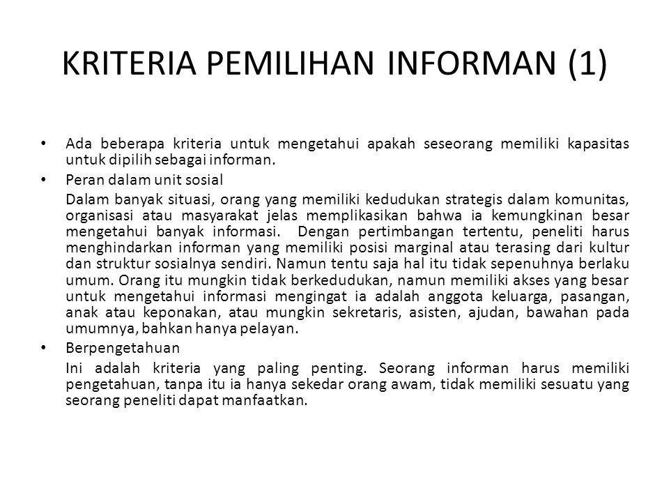 Masalah dlm Pemilihan Informan 2 Orang yang dipilih adalah informer Baik informan dan informer mungkin sama-sama mengetahui berbagai aspek tentang satu subyek studi yang peneliti ingin ketahui, perbedaannya hanya terletak pada integritas mereka.