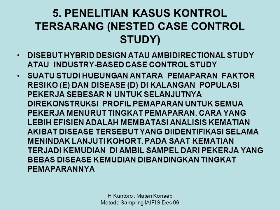 H Kuntoro : Materi Konsep Metode Sampling IAIFI 9 Des 06 5. PENELITIAN KASUS KONTROL TERSARANG (NESTED CASE CONTROL STUDY) DISEBUT HYBRID DESIGN ATAU