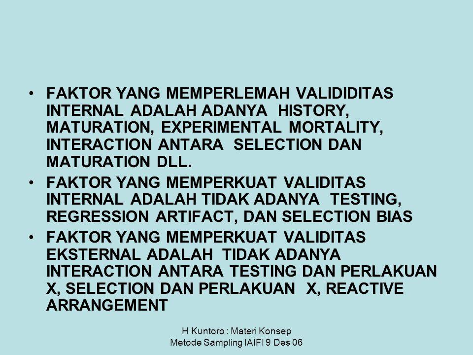 H Kuntoro : Materi Konsep Metode Sampling IAIFI 9 Des 06 FAKTOR YANG MEMPERLEMAH VALIDIDITAS INTERNAL ADALAH ADANYA HISTORY, MATURATION, EXPERIMENTAL