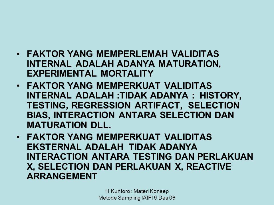 H Kuntoro : Materi Konsep Metode Sampling IAIFI 9 Des 06 FAKTOR YANG MEMPERLEMAH VALIDITAS INTERNAL ADALAH ADANYA MATURATION, EXPERIMENTAL MORTALITY F