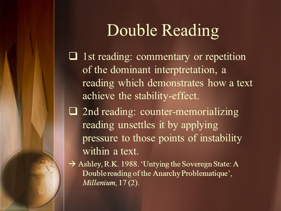 Double Reading  1st reading: commentary or repetition of the dominant interptretation, a reading which demonstrates how a text achieve the stability-