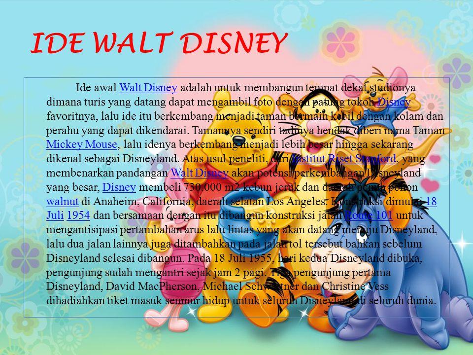 IDE WALT DISNEY Ide awal Walt Disney adalah untuk membangun tempat dekat studionya dimana turis yang datang dapat mengambil foto dengan patung tokoh Disney favoritnya, lalu ide itu berkembang menjadi taman bermain kecil dengan kolam dan perahu yang dapat dikendarai.