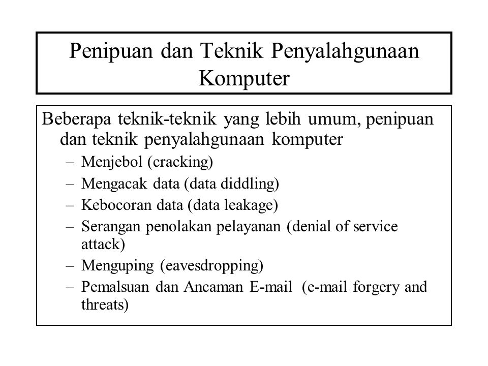 Penipuan dan Teknik Penyalahgunaan Komputer Beberapa teknik-teknik yang lebih umum, penipuan dan teknik penyalahgunaan komputer –Menjebol (cracking) –