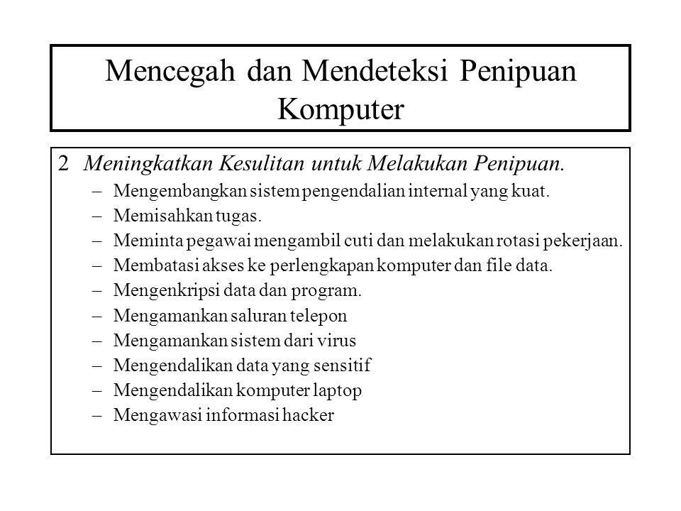 Mencegah dan Mendeteksi Penipuan Komputer 2Meningkatkan Kesulitan untuk Melakukan Penipuan. –Mengembangkan sistem pengendalian internal yang kuat. –Me