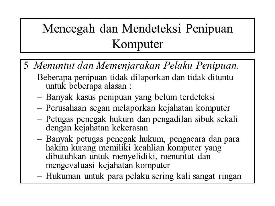 Mencegah dan Mendeteksi Penipuan Komputer 5Menuntut dan Memenjarakan Pelaku Penipuan. Beberapa penipuan tidak dilaporkan dan tidak dituntu untuk beber