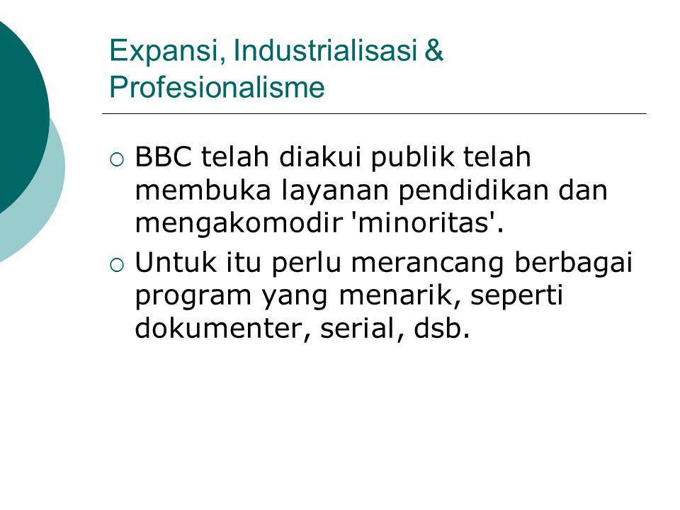 Expansi, Industrialisasi & Profesionalisme  BBC telah diakui publik telah membuka layanan pendidikan dan mengakomodir minoritas .